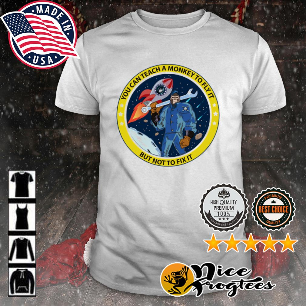 You can teach a monkey to fly it but not to fix it shirt