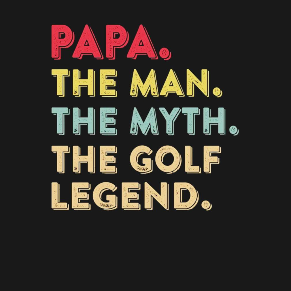 Papa the man the myth the golf legend Father's Day s t-shirt