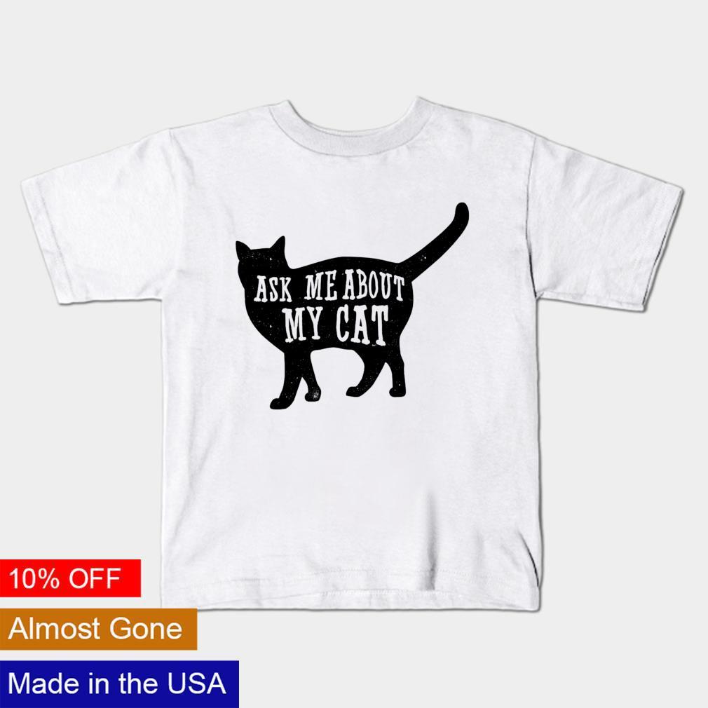 Black cat Ask me about my cat shirt