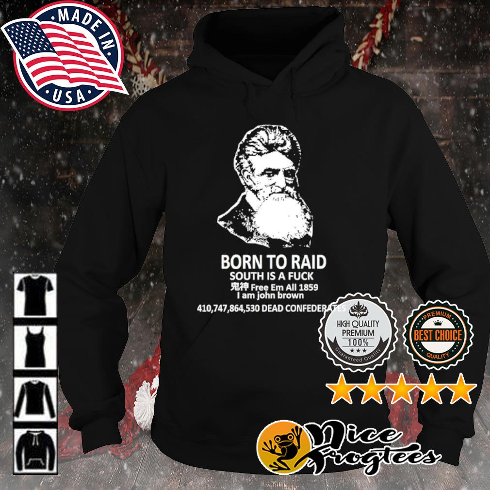 Born to raid south is a fuck s hoodie