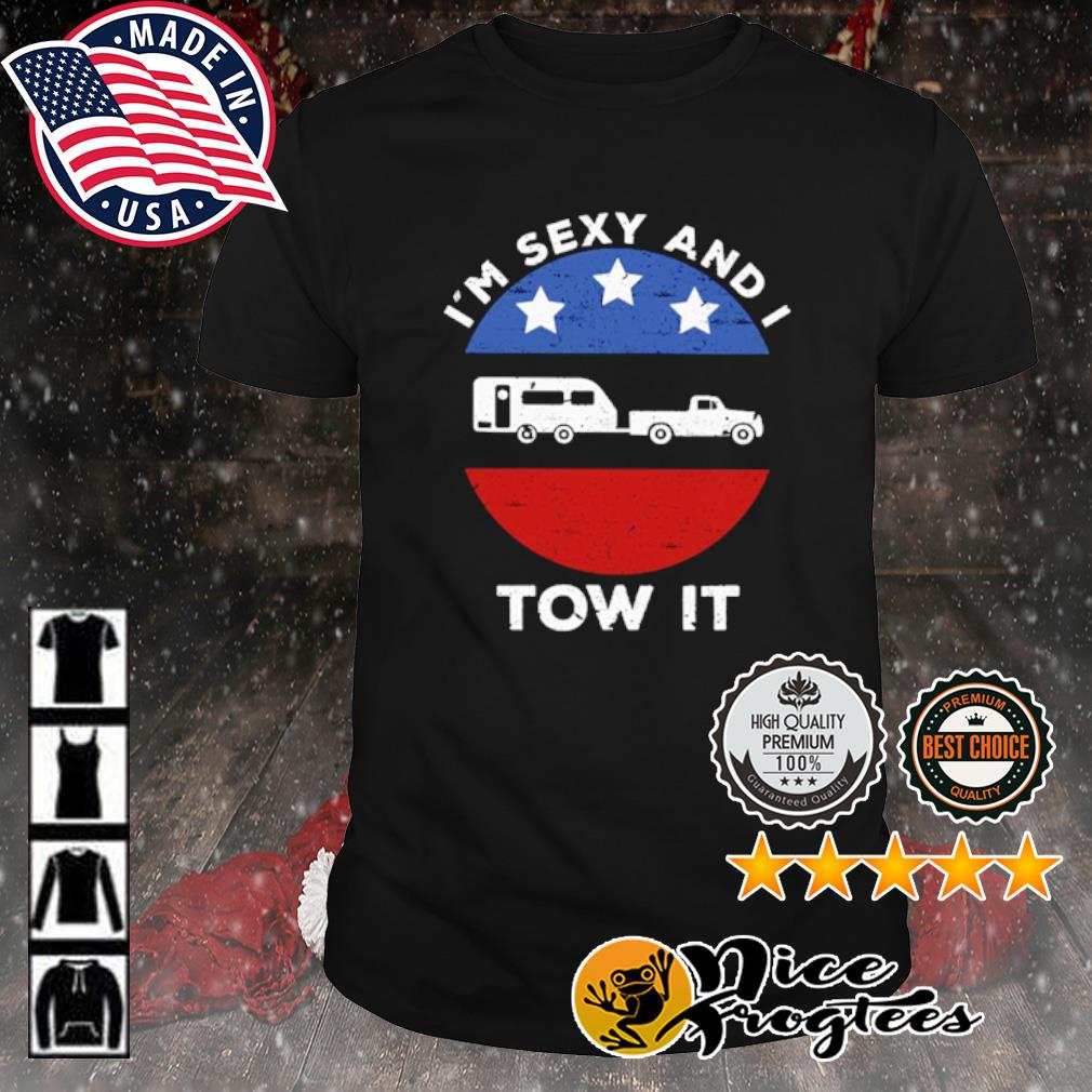 Camping I'm sexy and I tow it shirt
