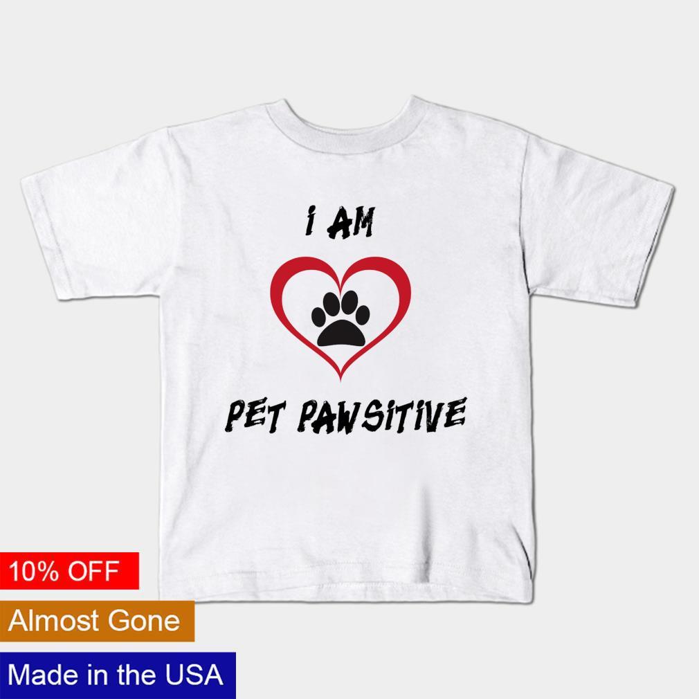 I am pet pawsitive shirt