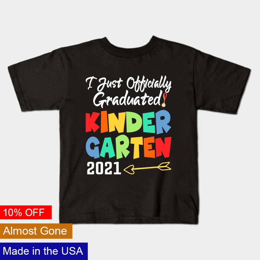 I just officially graduated kindergarten 2021 shirt