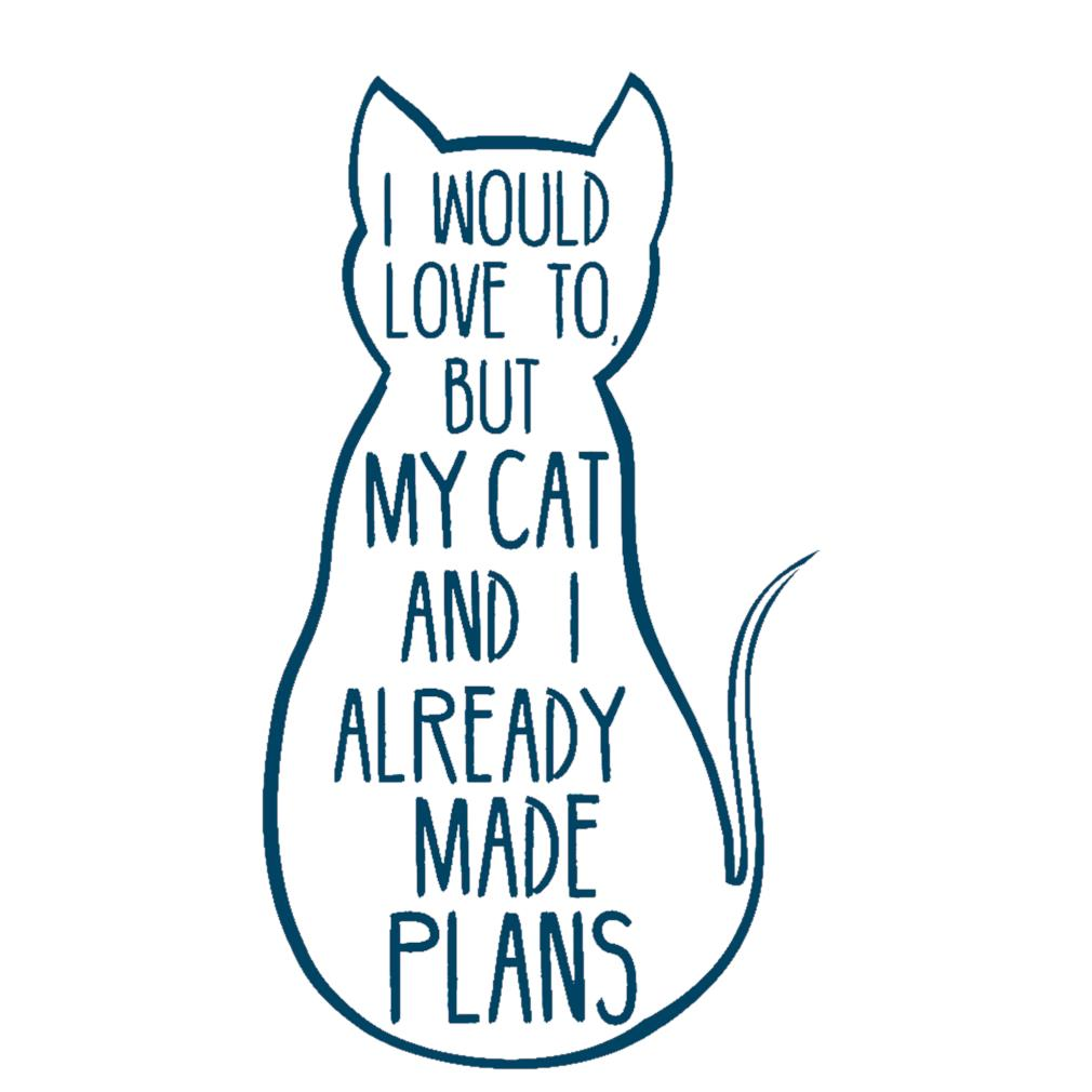 I would love to but my cat and I already made plans s t-shirt