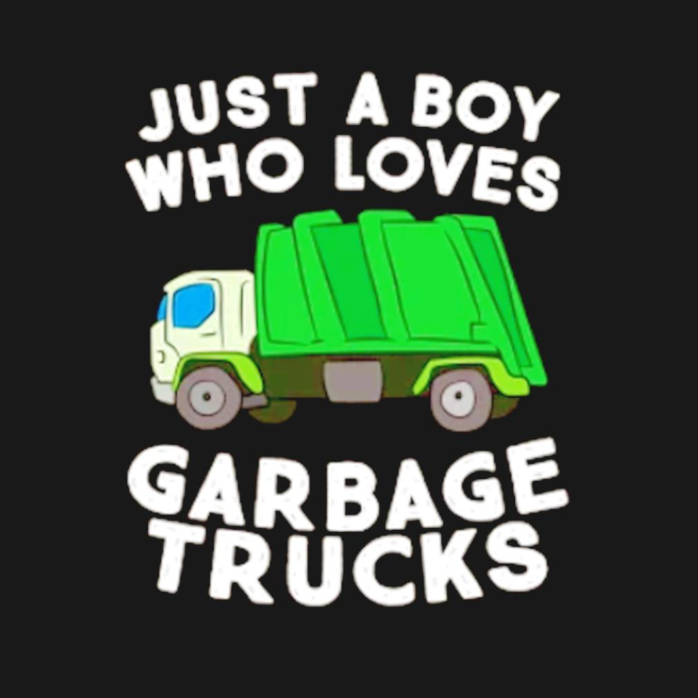 Just a boy who loves garbage trucks s t-shirt