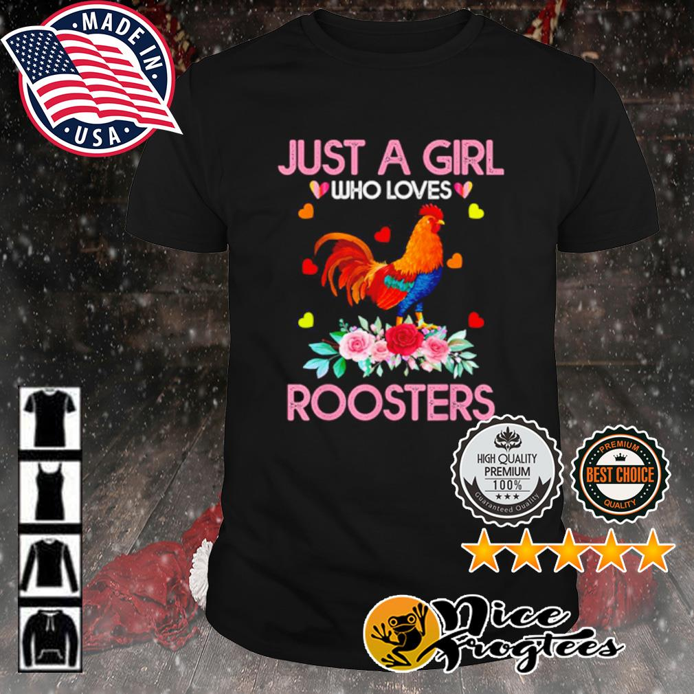 Just a girl who loves roosters shirt