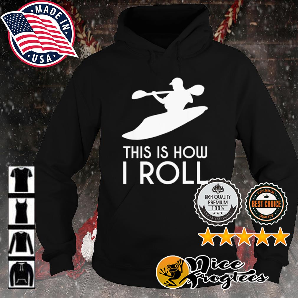 Kayak this is how I roll s hoodie