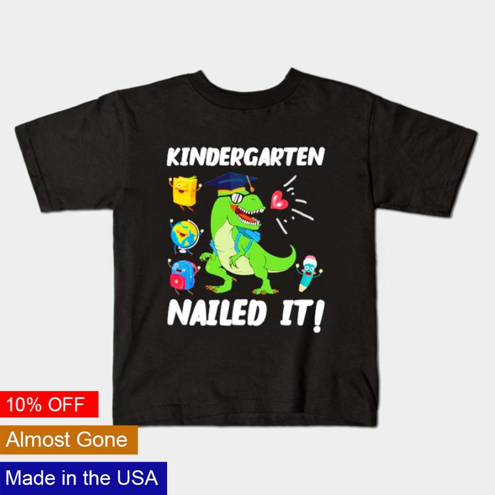 Kindergarten nailed it dinosaur shirt