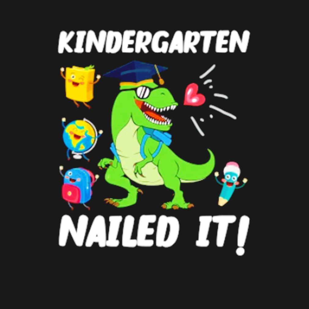 Kindergarten nailed it dinosaur s t-shirt