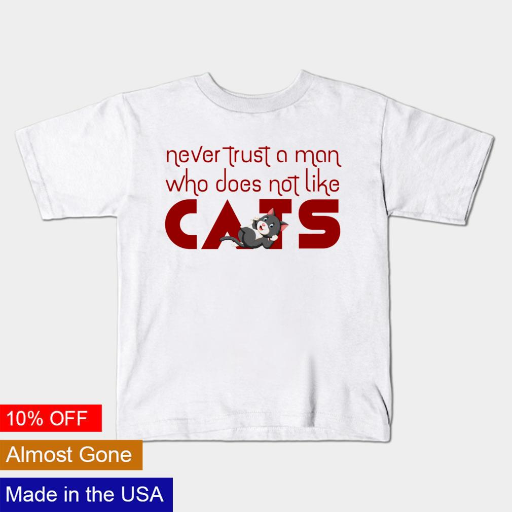 Never trust a man who doesn't like cats shirt