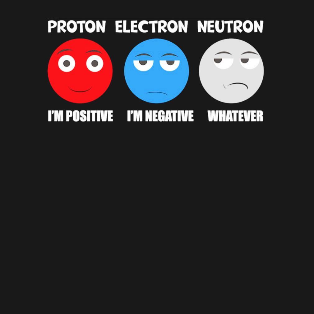 Proton electron neutron s t-shirt