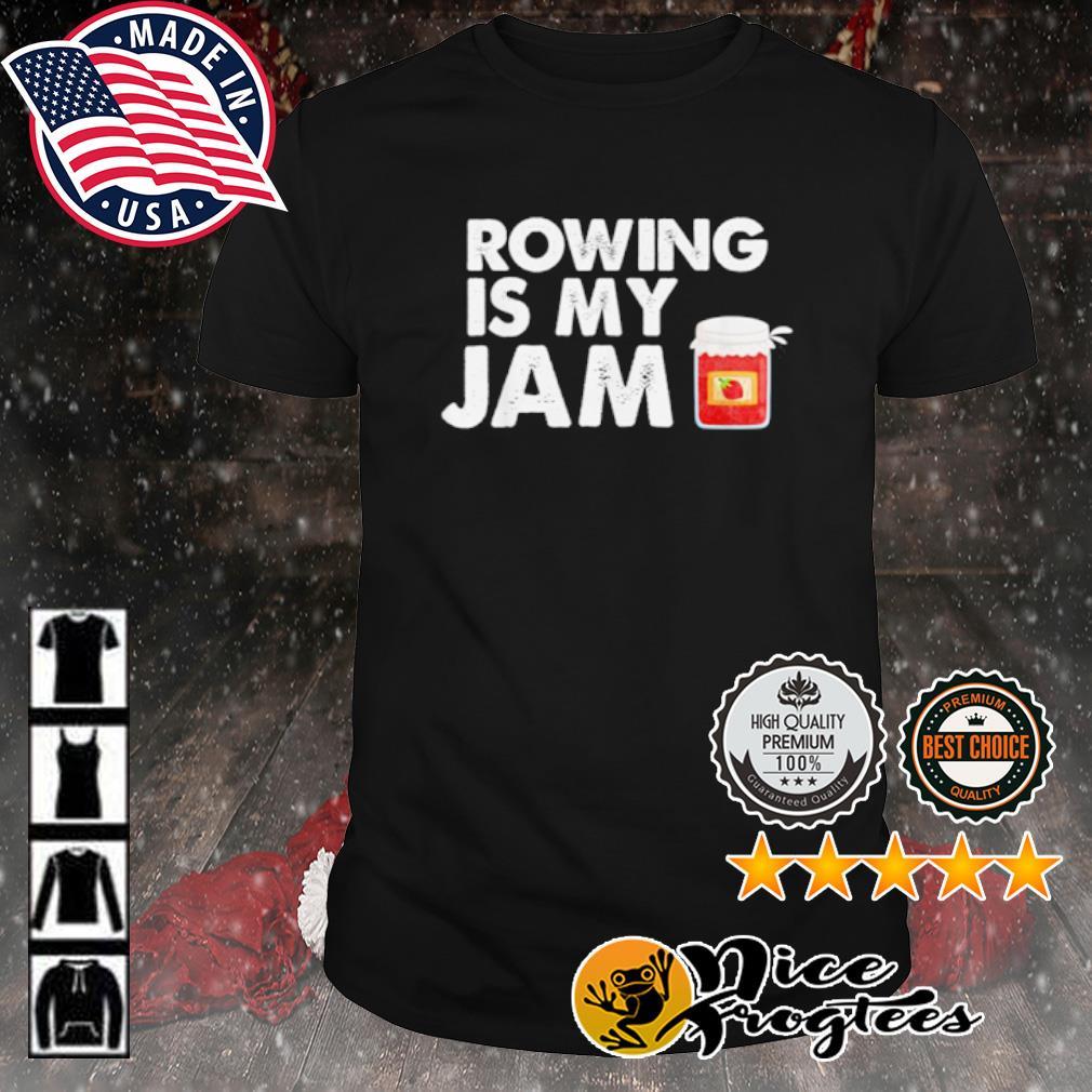 Rowing is my jam shirt