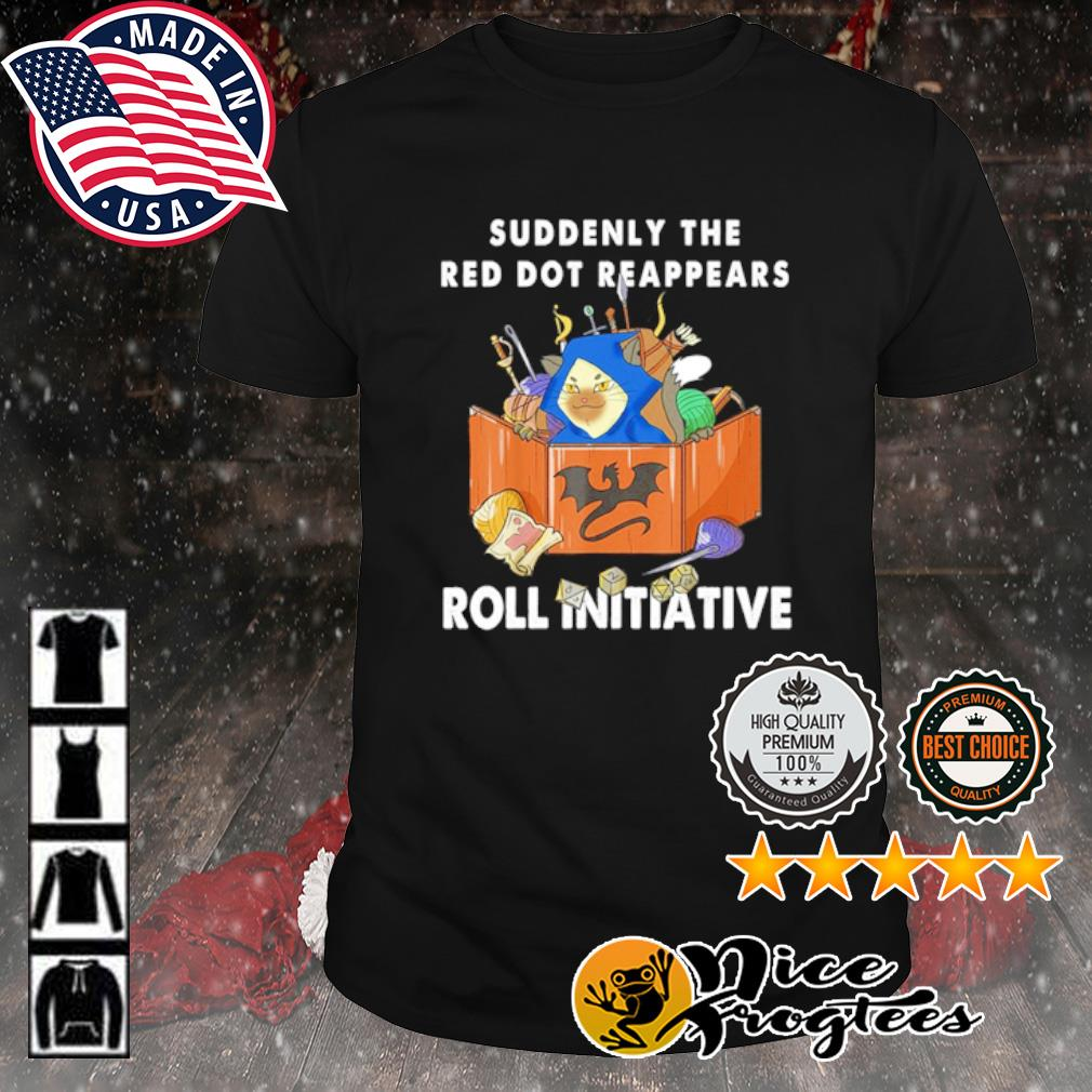 Suddenly the red dot reappears roll initiative shirt