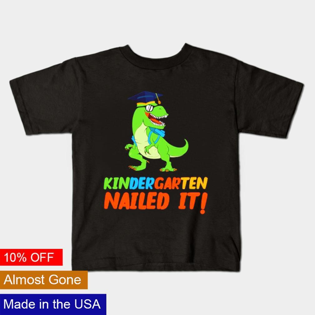 T-rex kindergarten nailed it shirt