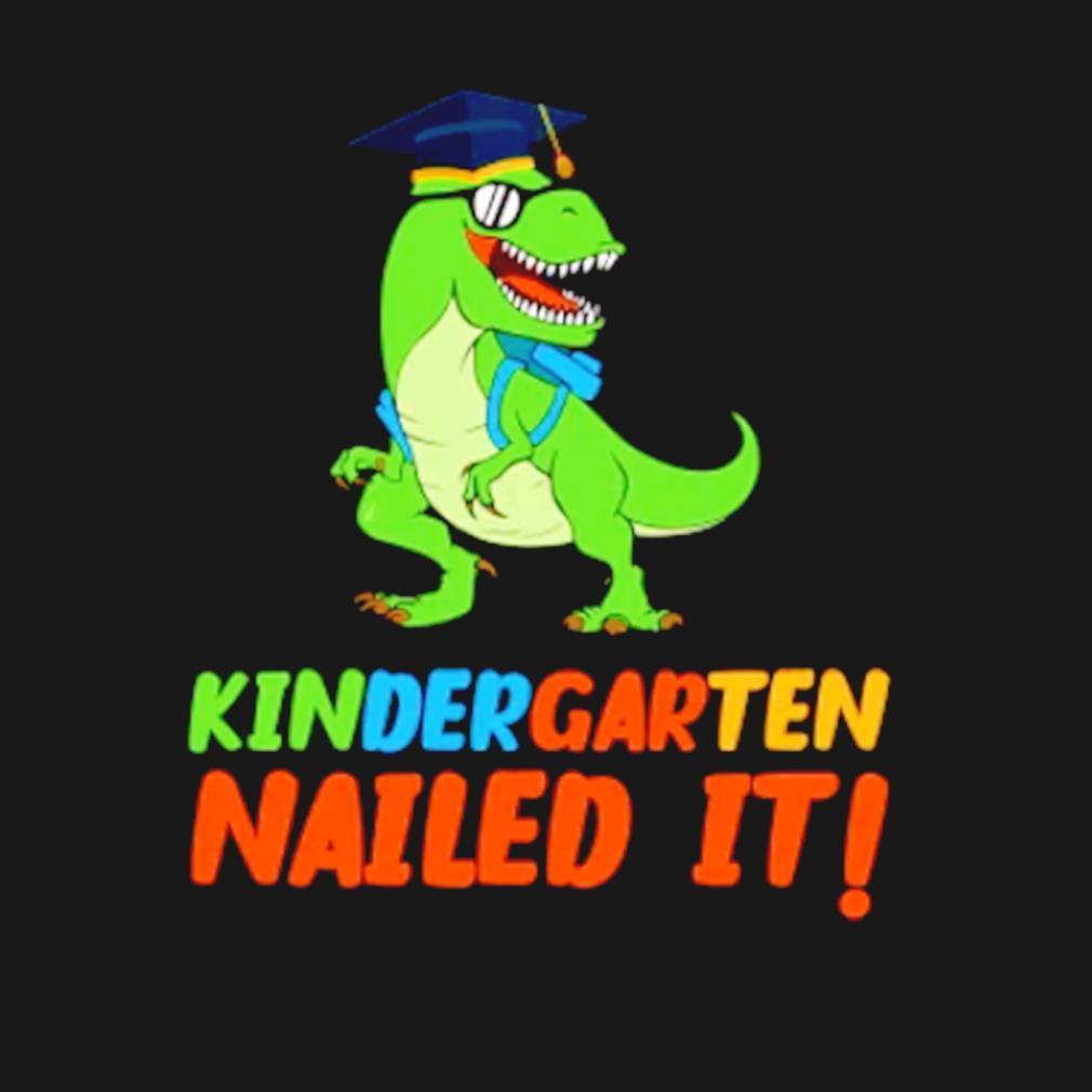 T-rex kindergarten nailed it s t-shirt