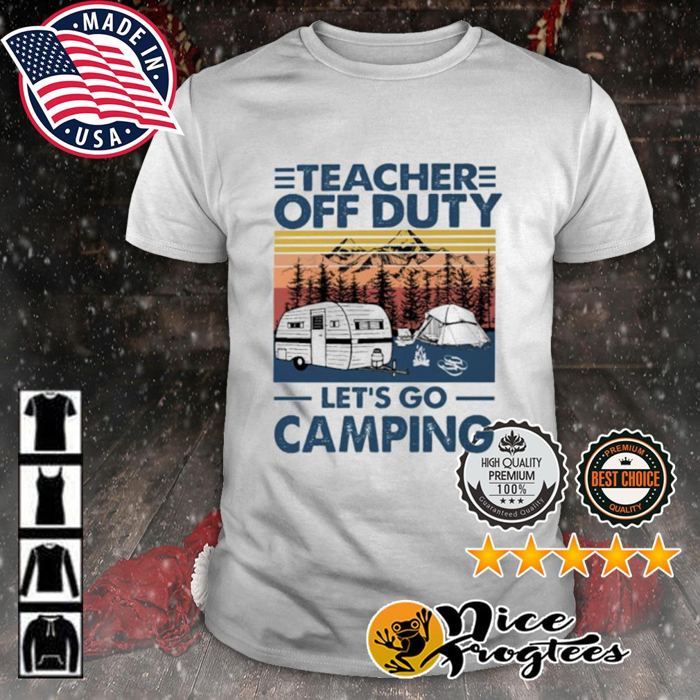Teacher off duty let's go camping vintage shirt