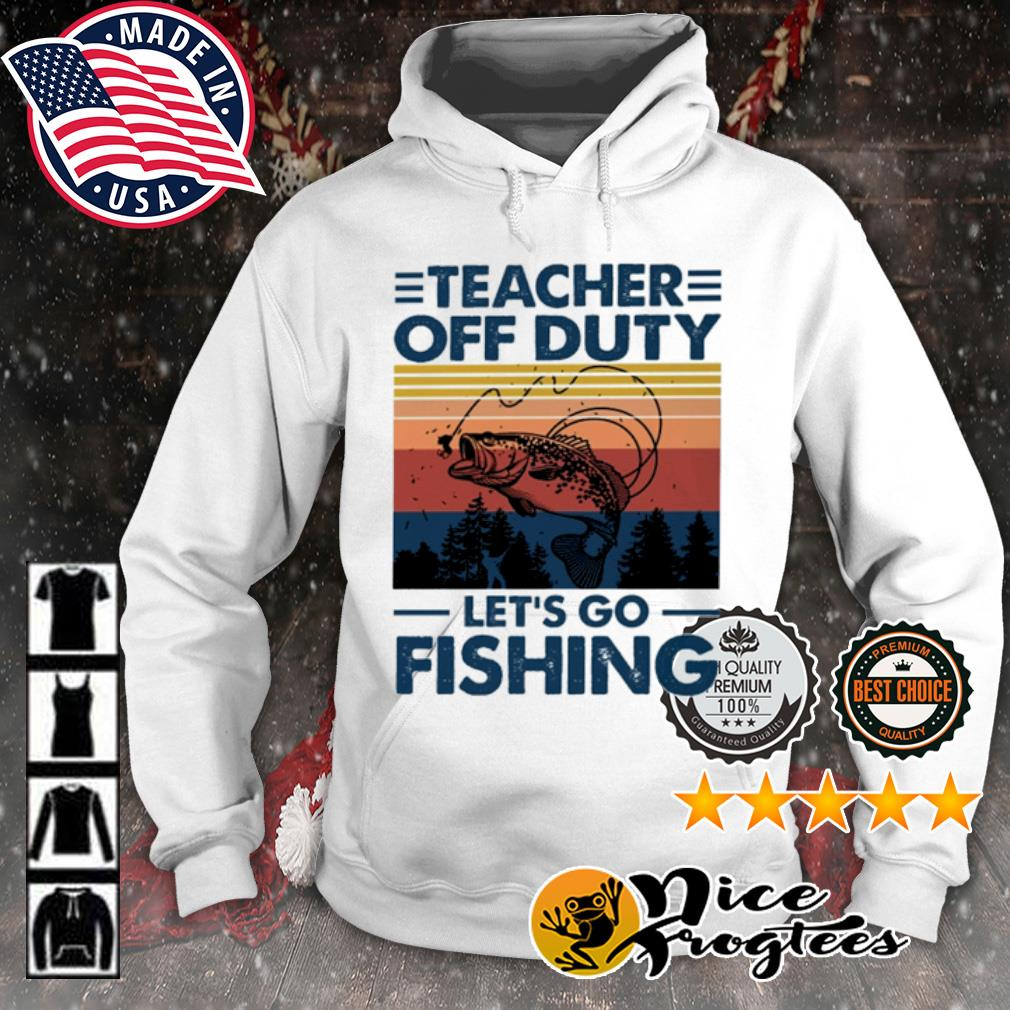 Teacher off duty let's go fishing vintage s hoodie