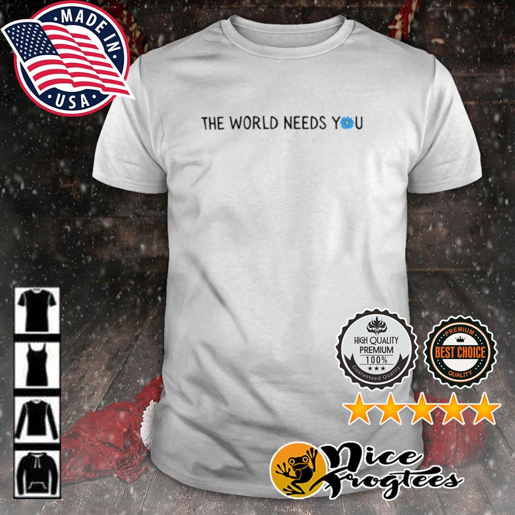 The world needs you shirt