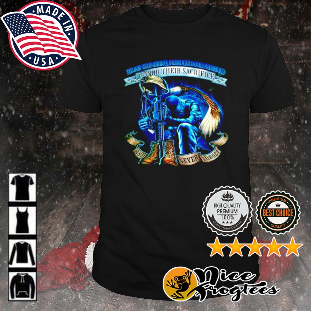 Those who serve preserve our freedom honor their sacrifice shirt