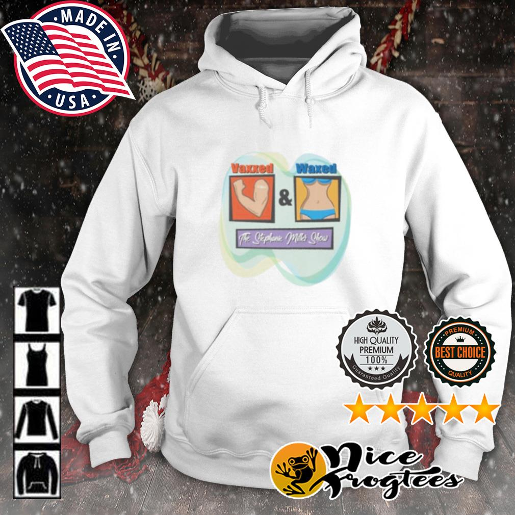 Vaxxed and Waxed the stephanie miller show s hoodie