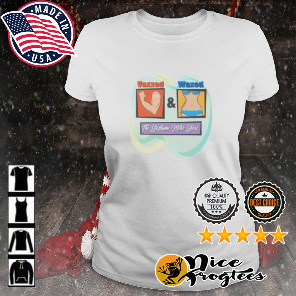 Vaxxed and Waxed the stephanie miller show s ladies-tee