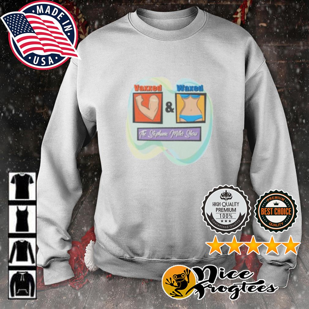 Vaxxed and Waxed the stephanie miller show s sweater