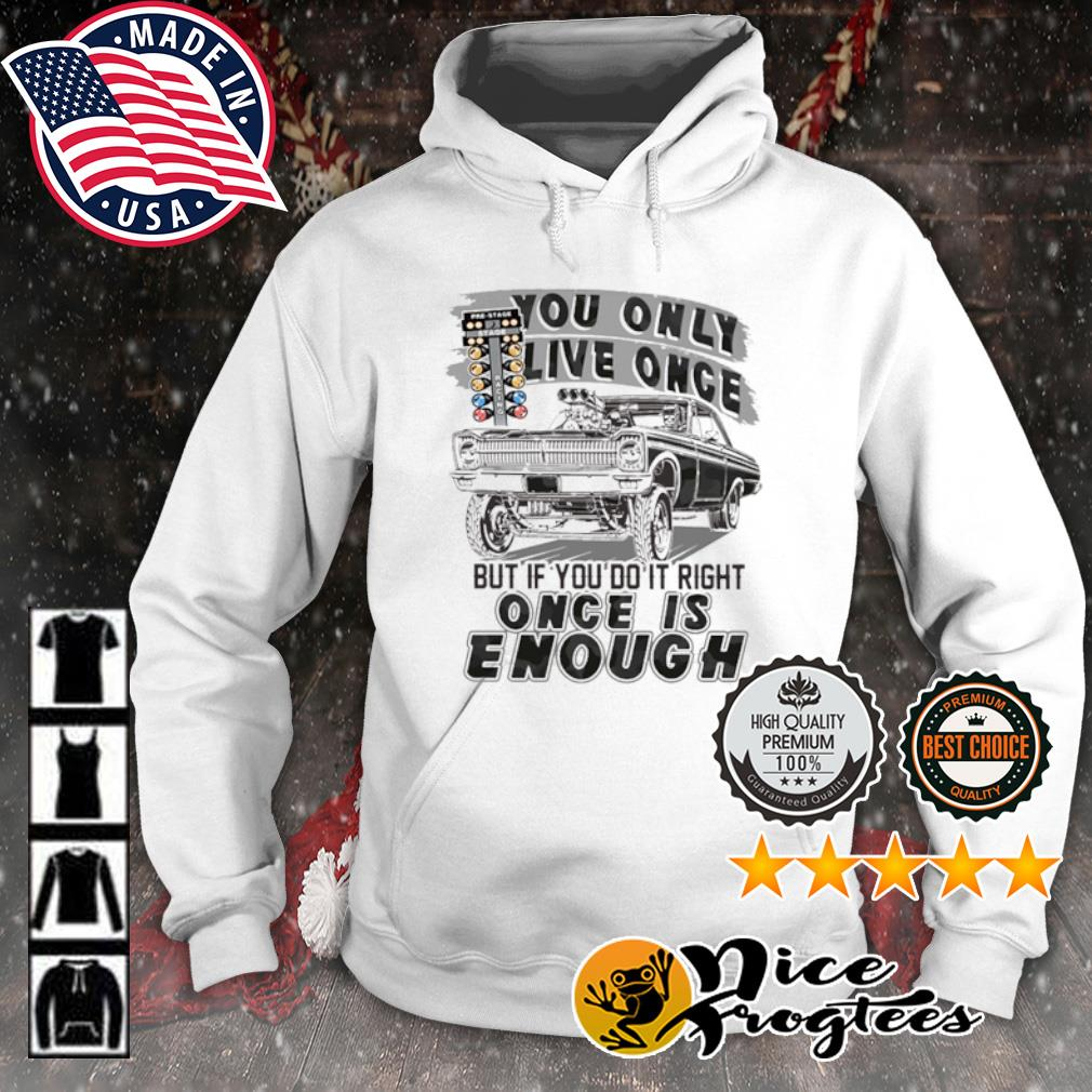 You only live once but if you do it right once is enough s hoodie