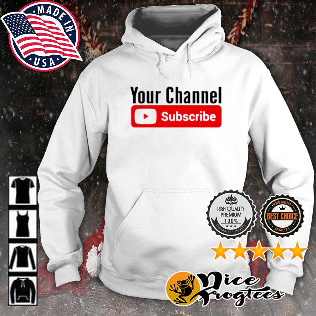 Your channel Subscribe YouTube s hoodie