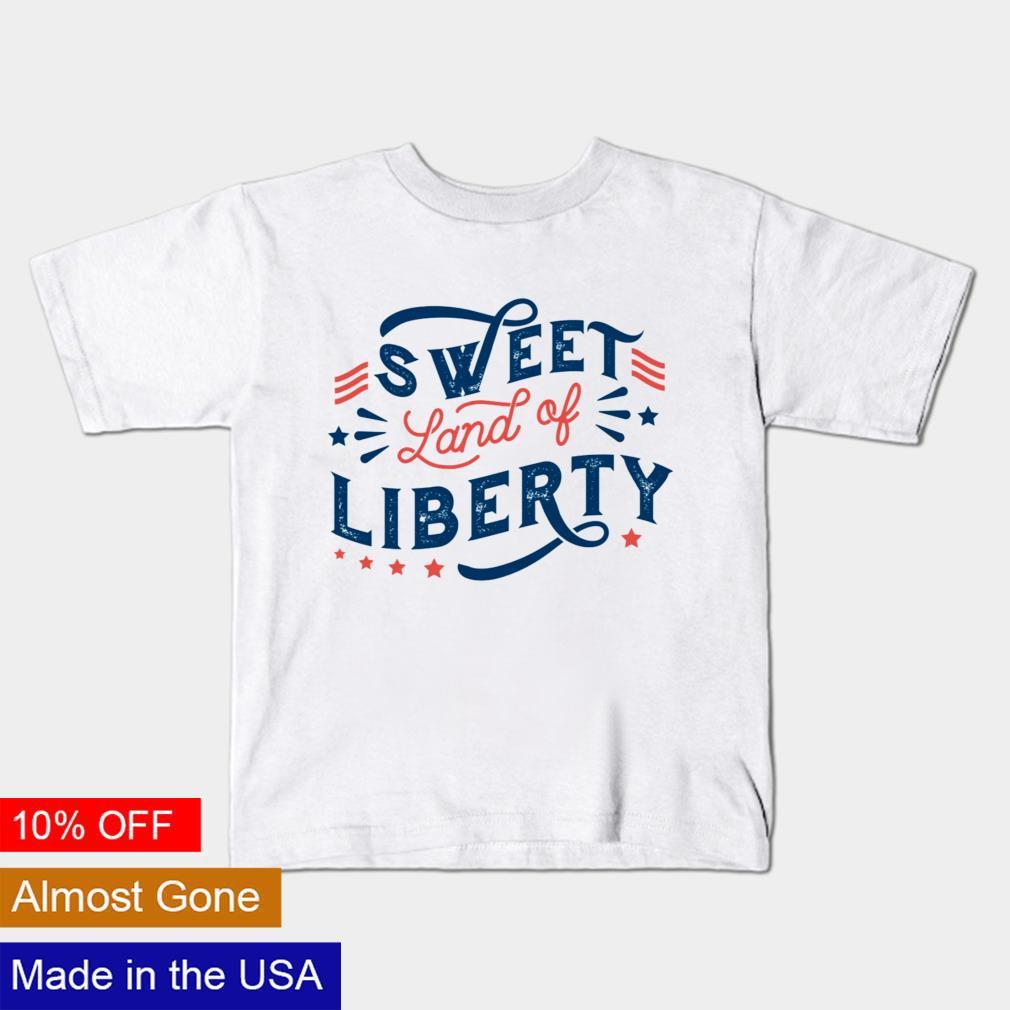 4th Of July Sweet land of Liberty shirt