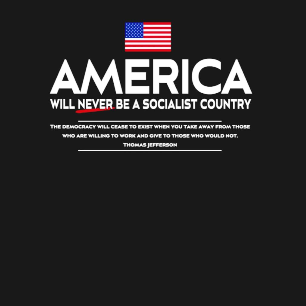 America will never be a socialist country s t-shirt