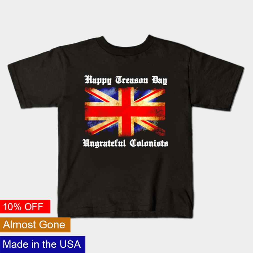 Happy treason day ungrateful colonists 4th Of July shirt