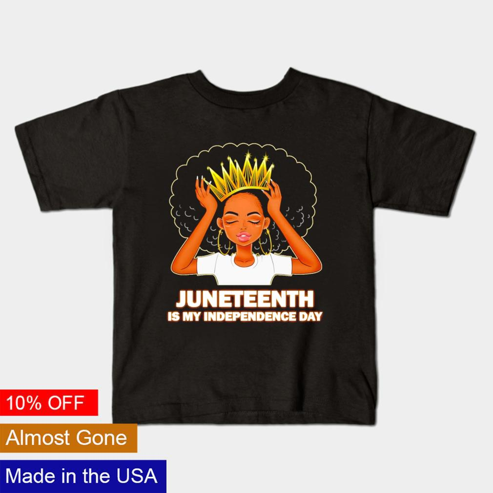Juneteenth is My Independence Day 4th July shirt