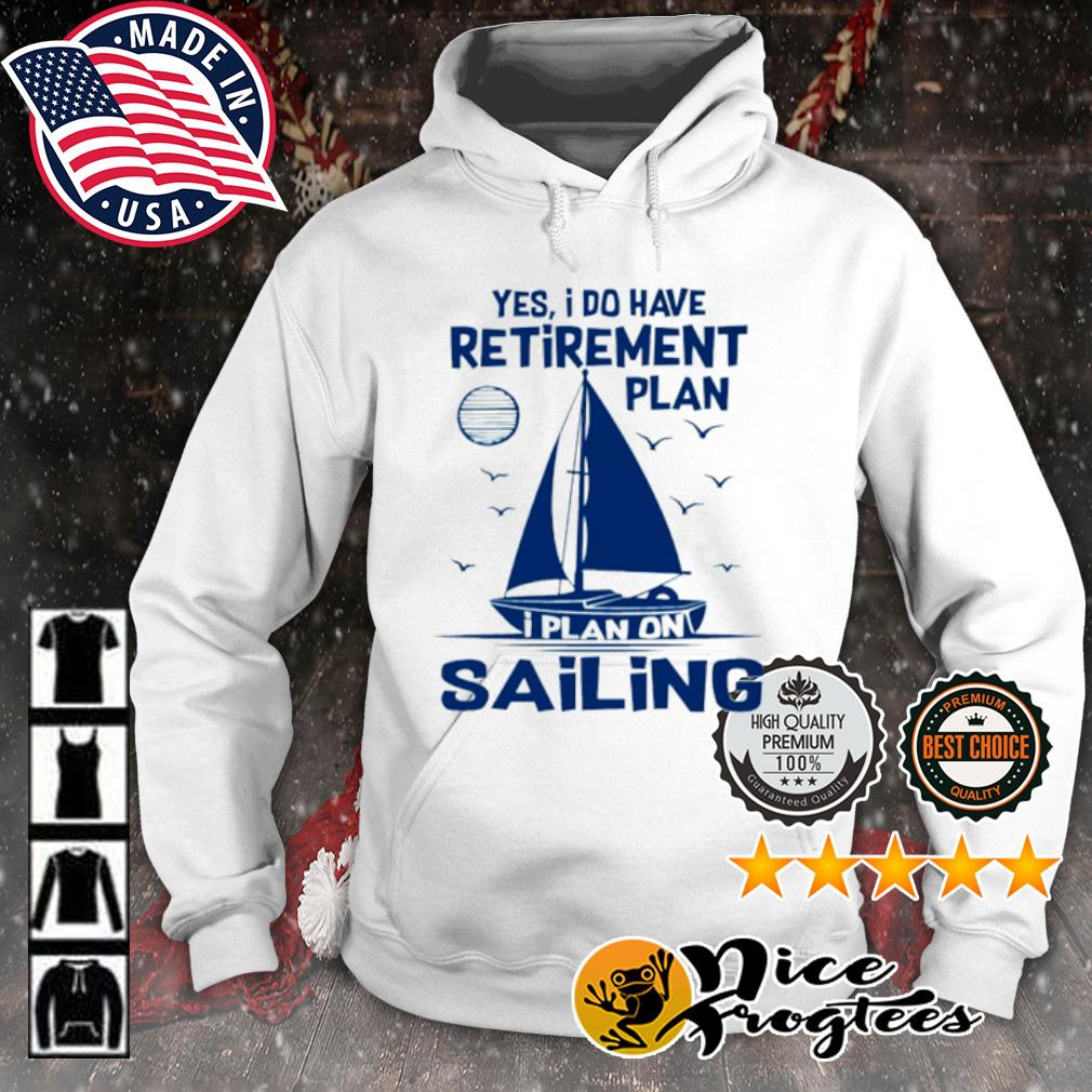 Yes I do have retirement plan I plan on sailing s hoodie