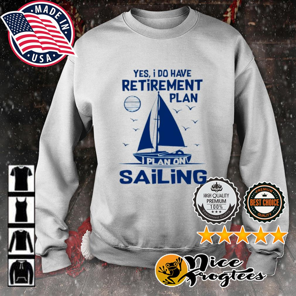 Yes I do have retirement plan I plan on sailing s sweater