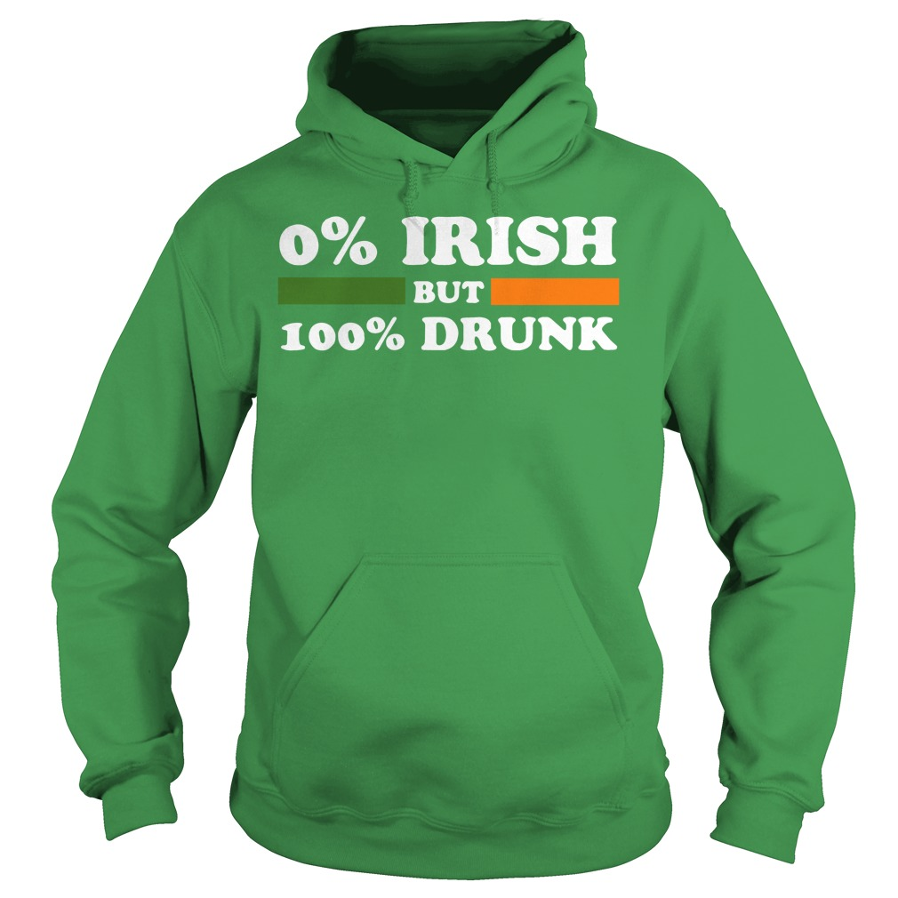 0% Irish but 100% drunk St Patrick's Day Hoodie