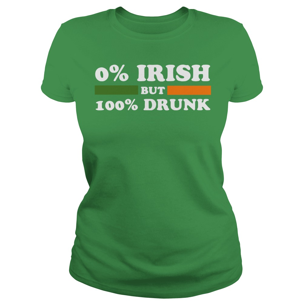 0% Irish but 100% drunk St Patrick's Day Ladies tee