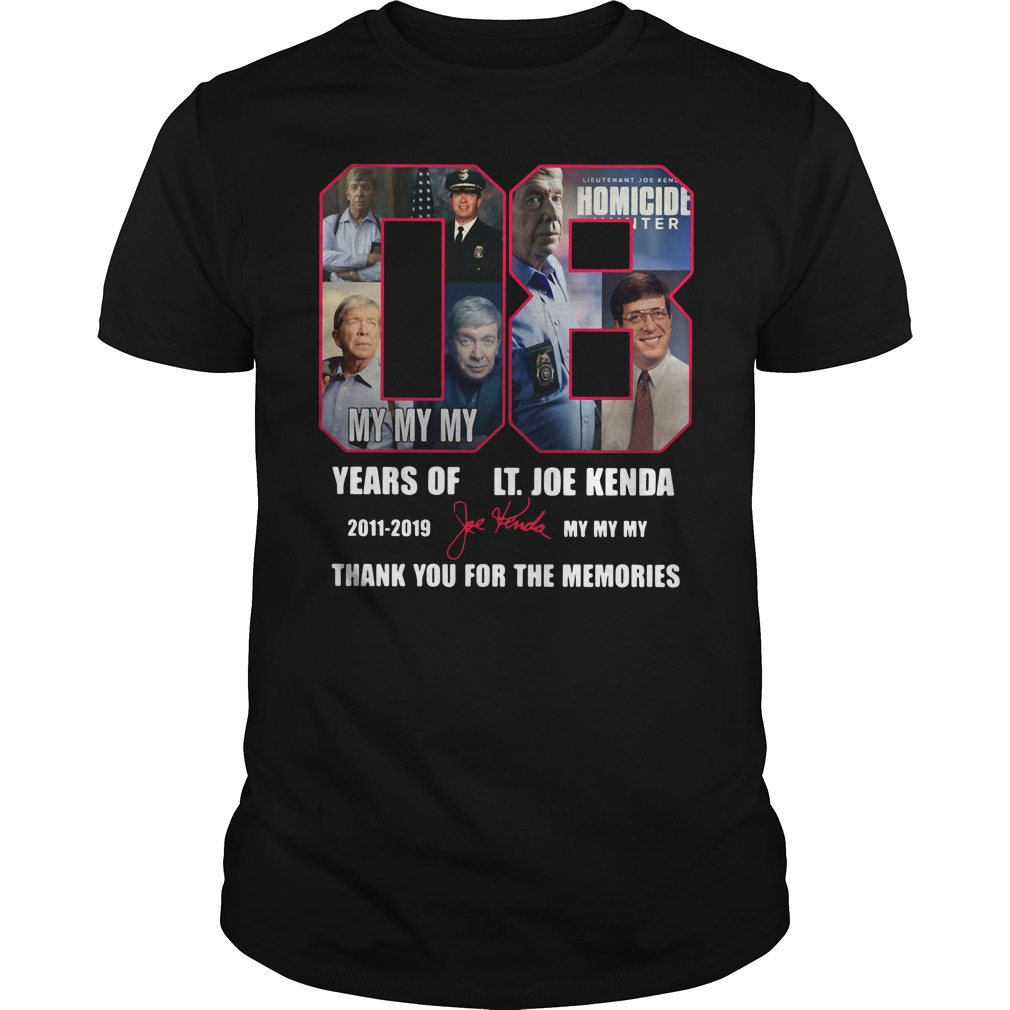 08 years of LT. Joe Kenda 2011 - 2019 my my my thank you for the Guys Shirt