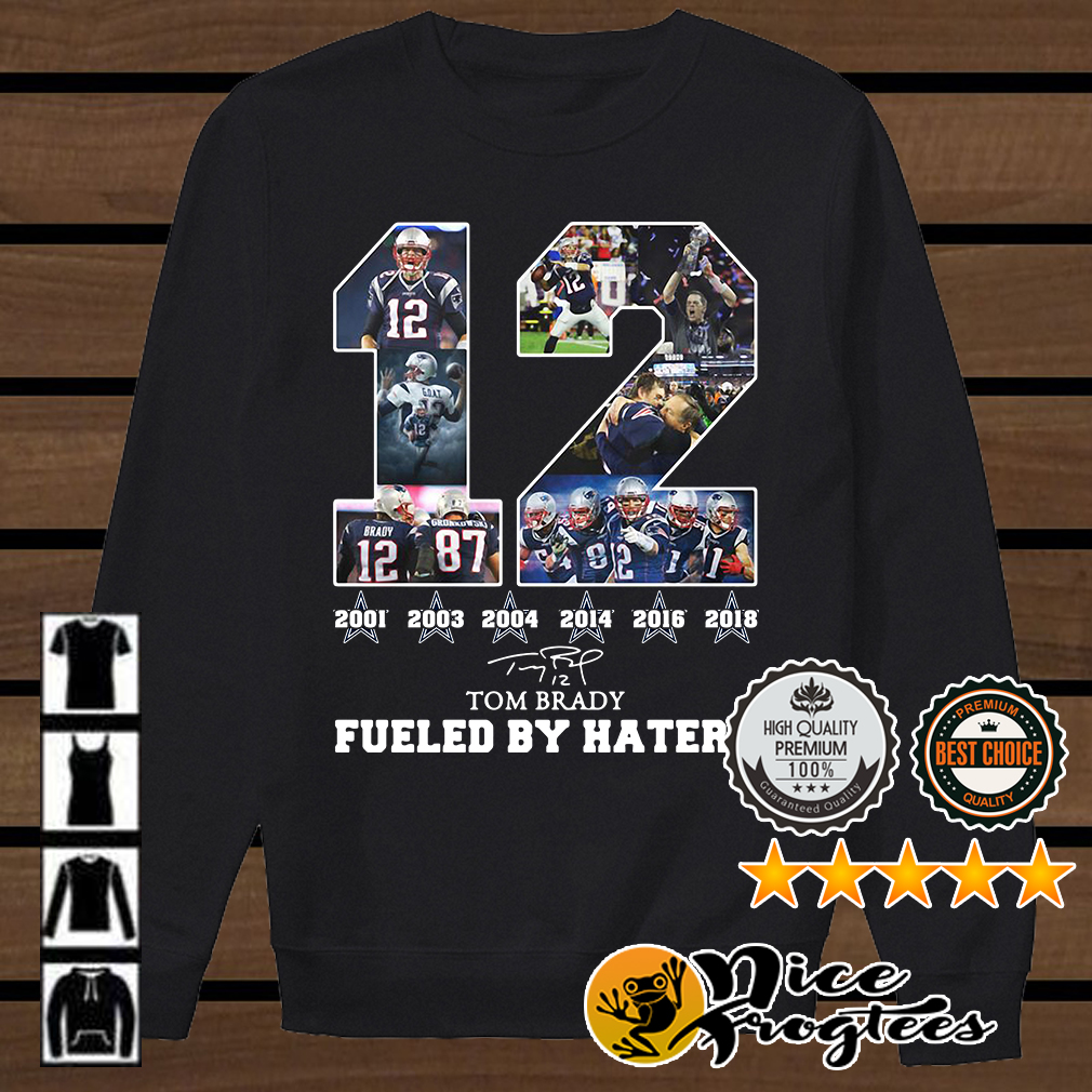 12 Tom Brady 2001 2003 2004 2014 2018 fueled by haters shirt