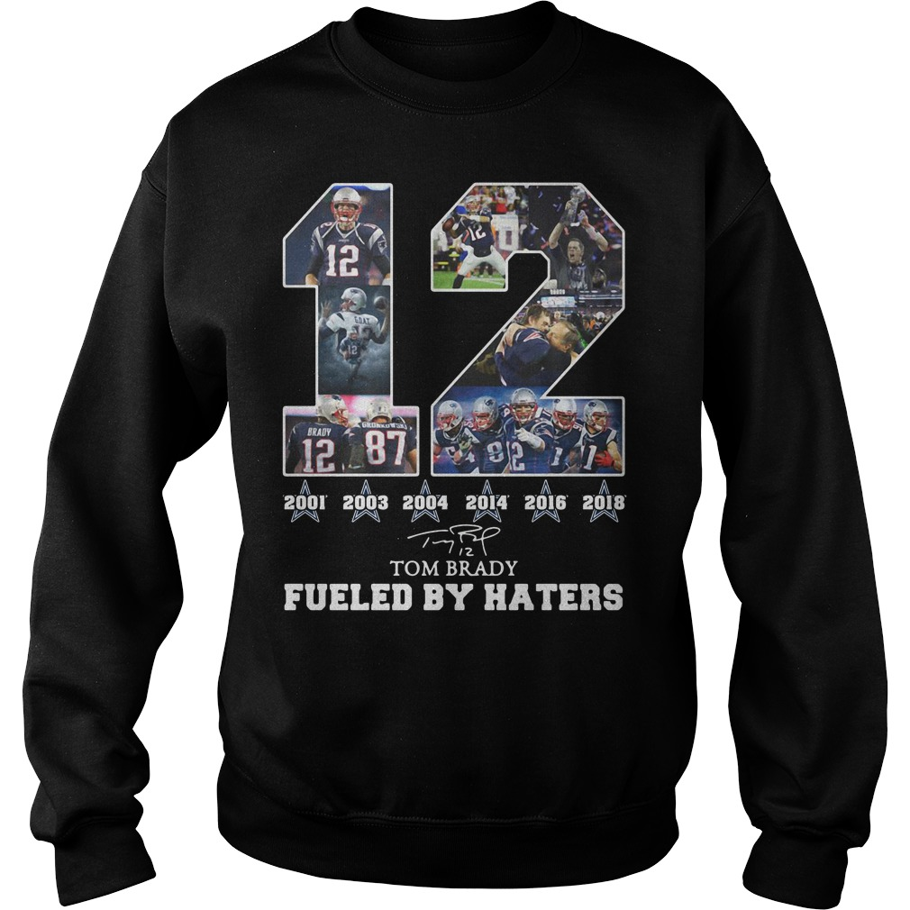 12 Tom Brady 2001 2003 2004 2014 2018 fueled by haters Sweater
