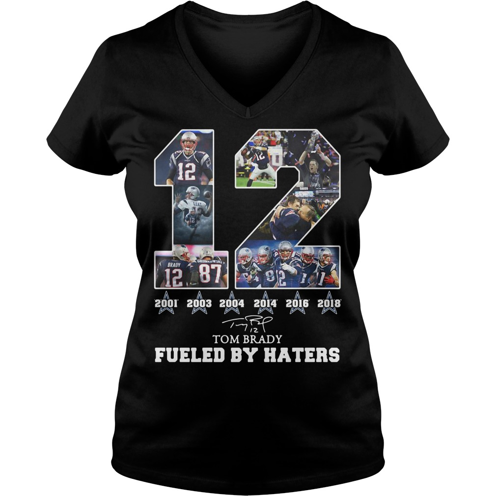 12 Tom Brady 2001 2003 2004 2014 2018 fueled by haters V-neck t-shirt