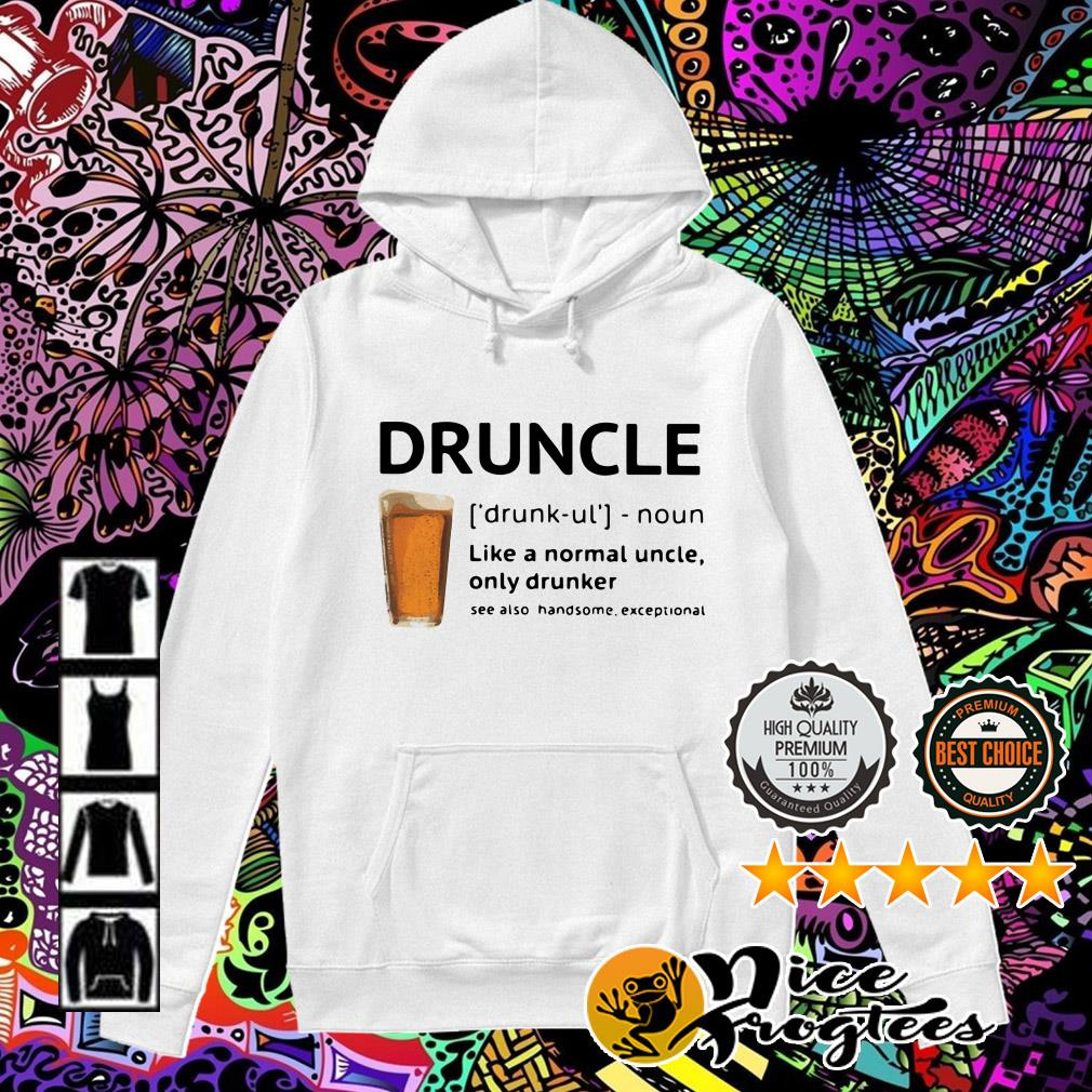 Beer Druncle like a normal uncle only drunker see also handsome exceptional Hoodie