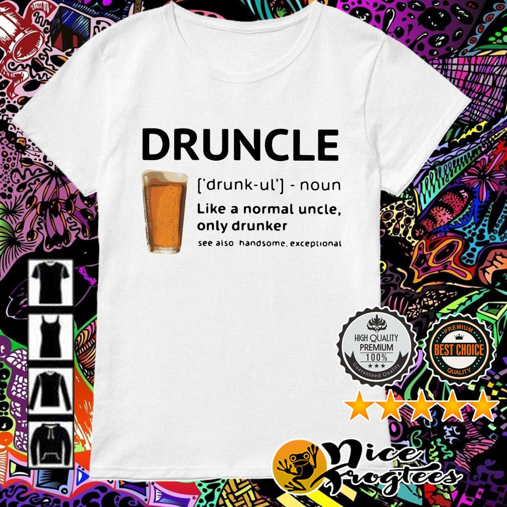 Beer Druncle like a normal uncle only drunker see also handsome exceptional Ladies Tee