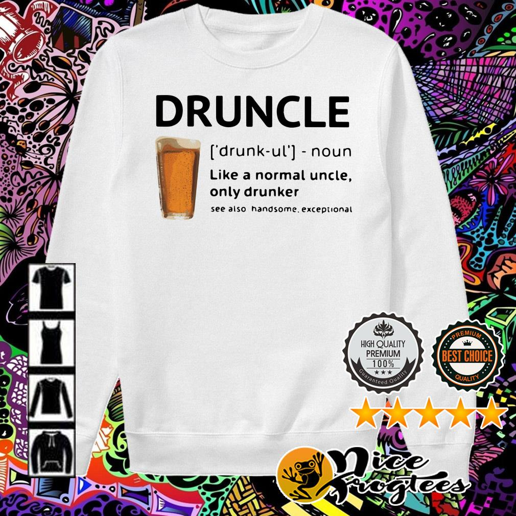 Beer Druncle like a normal uncle only drunker see also handsome exceptional Sweater