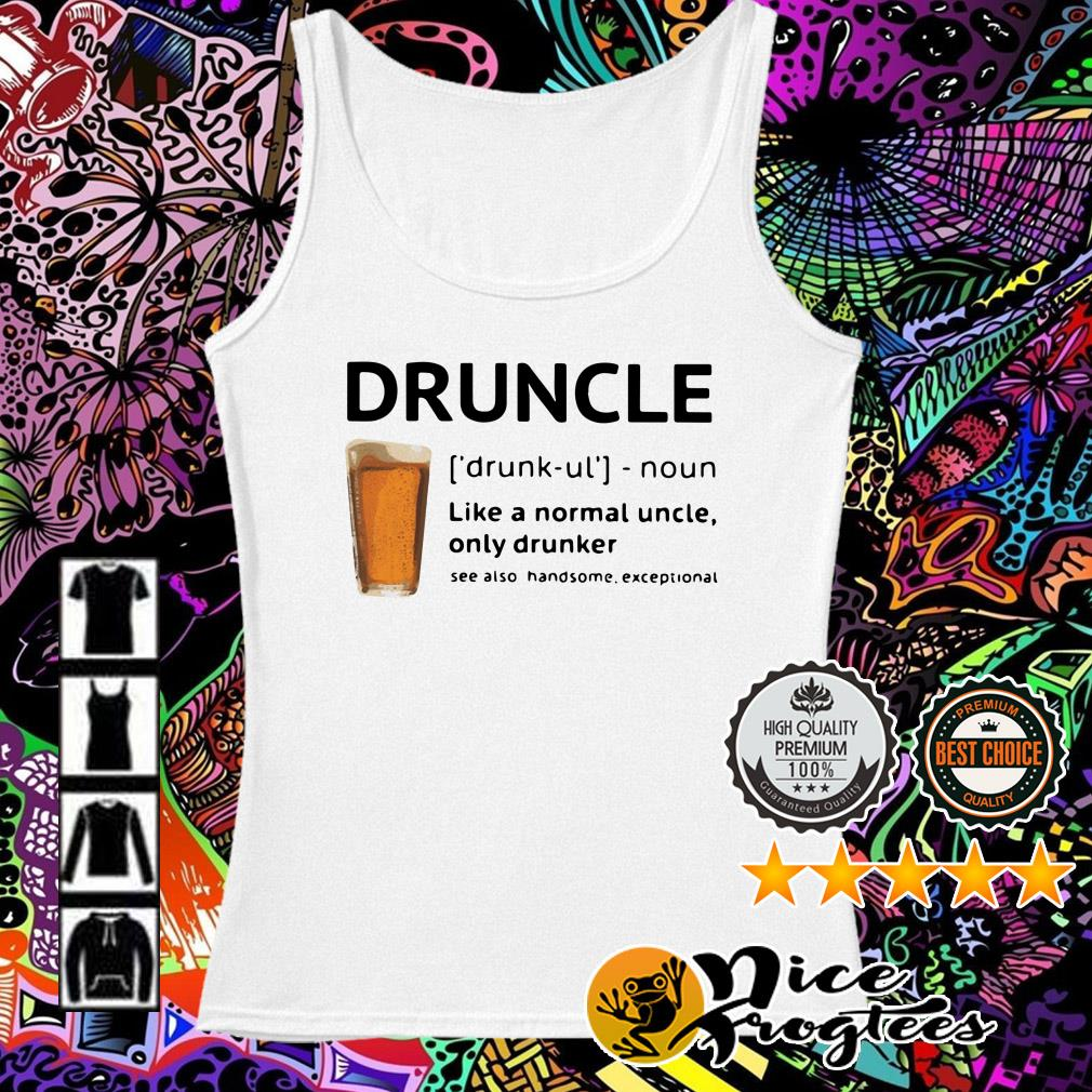 Beer Druncle like a normal uncle only drunker see also handsome exceptional Tank top