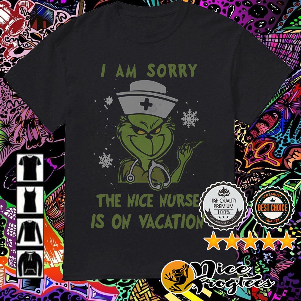 Grinch nurse I am sorry the nice nurse is on vacation shirt