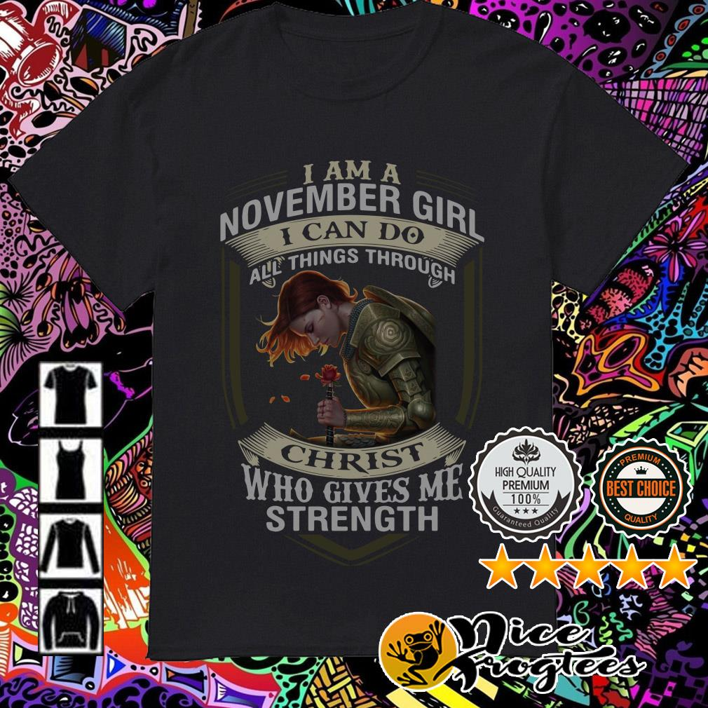 I am a November girl I can do all things through Christ who gives me strength shirt