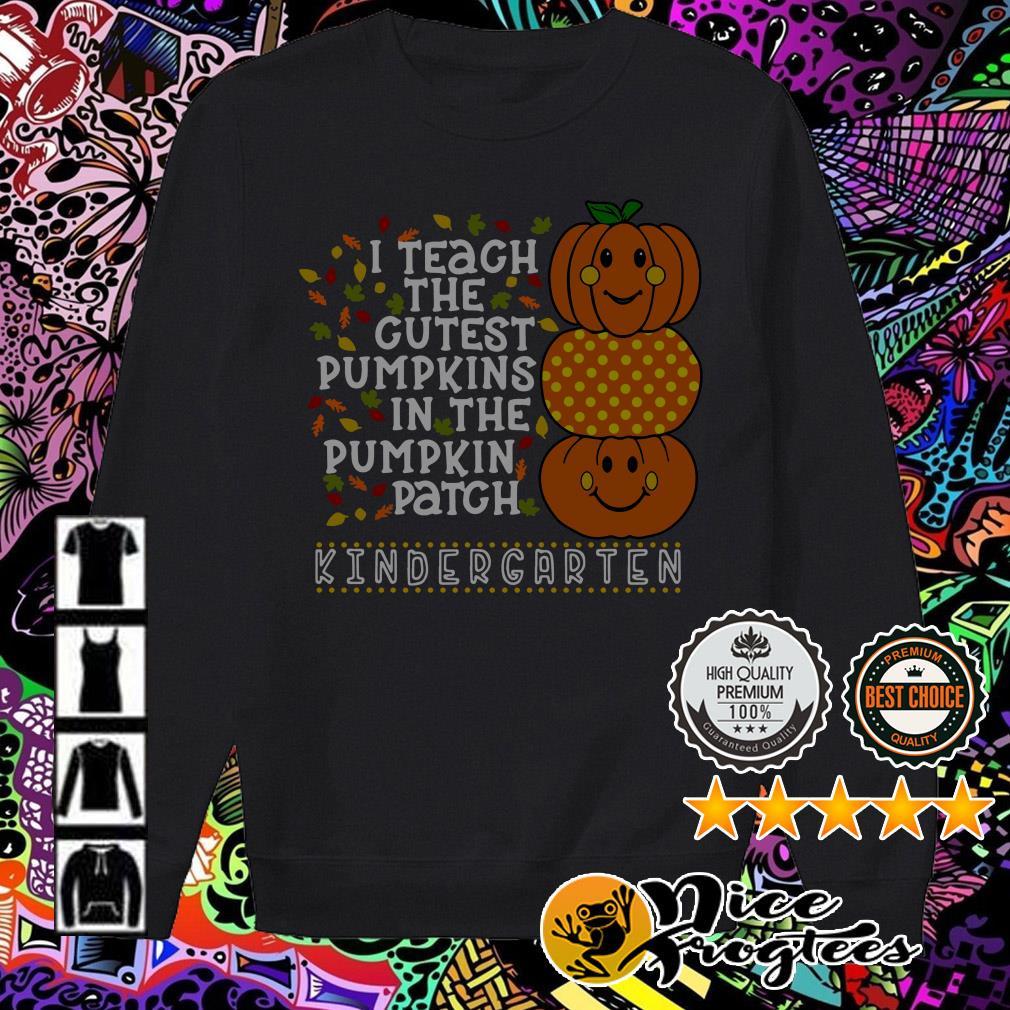 I teach the cutest pumpkins in the pumpkin patch kindergarten Sweater