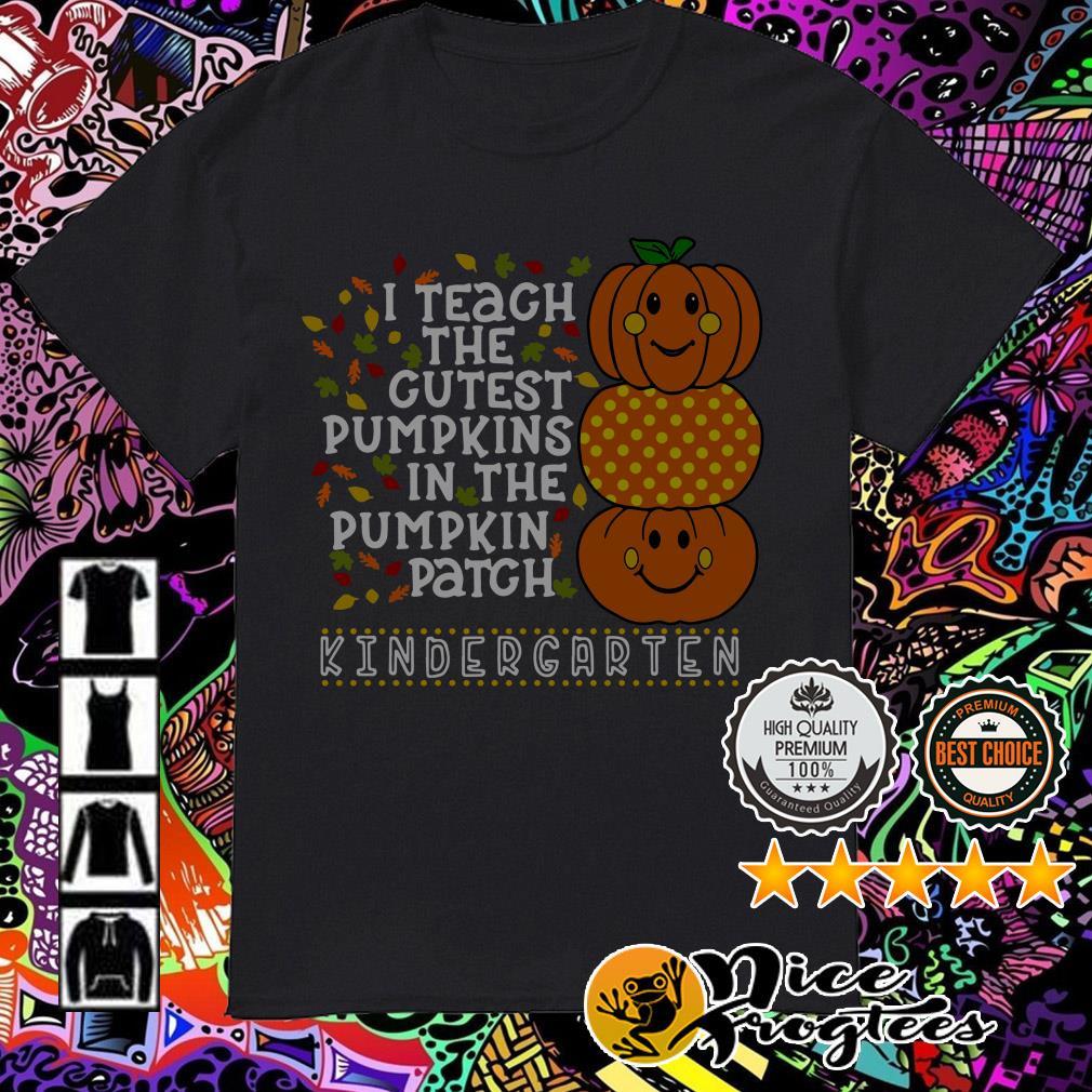 I teach the cutest pumpkins in the pumpkin patch kindergarten shirt
