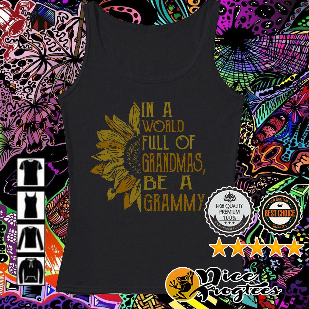 Sunflower in a world full of grandmas be a grammy Tank top