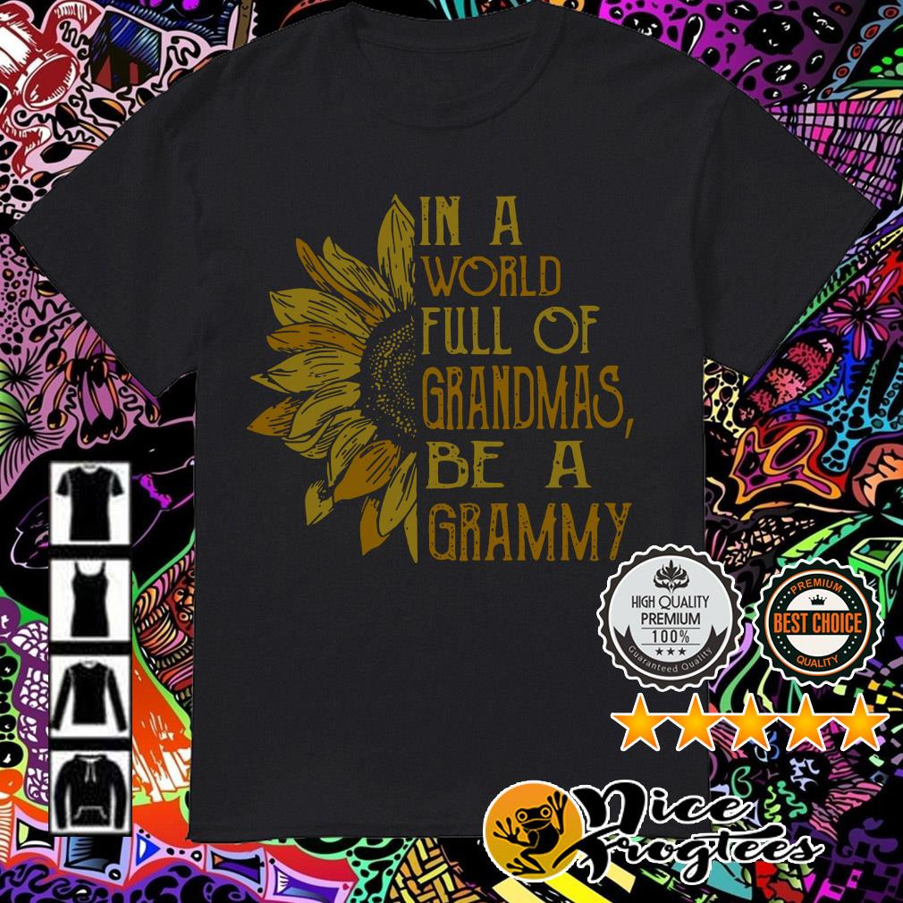 Sunflower in a world full of grandmas be a grammy shirt